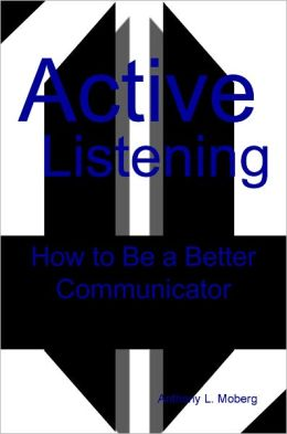 Active Listening: How to Be a Better Communicator