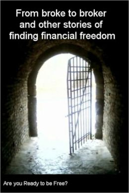 From Broke To Broker: Stories of Finding Financial Freedom