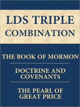 LDS Triple Combination: The Book of Mormon, The Doctrine and Covenants, and The Pearl of Great Price [Optimized for NOOK Navigation]