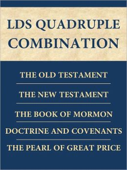 LDS Quadruple Combination: King James Version (KJV) of the Holy Bible (Old and New Testaments), The Book of Mormon, The Doctrine and Covenants, and The Pearl of Great Price