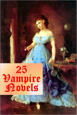 25 Favorite Vampire Novels and Stories (Dracula, Dracula's Guest, Varney, The Vampyre, Carmilla, Blood is Life, Lazarus, Transfer, Episode of Cathedral History, Luella Miller, Aylmer Vance, Mrs. Amworth, Good Lady Ducayne, Tomb of Sarah, Dead Lover, +)