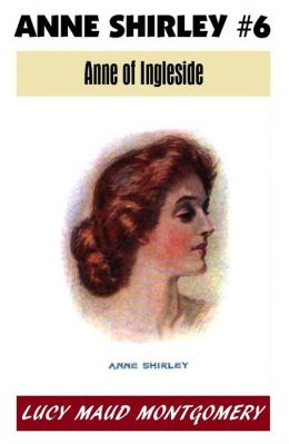 Anne of Green Gables #6, ANNE OF INGLESIDE, L M Montgomery's Anne Shirley Series