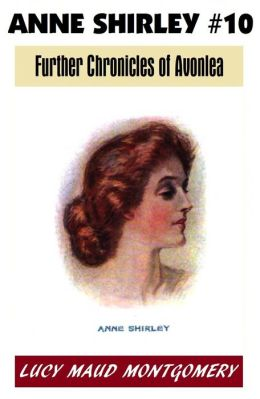 Anne Shirley #10, FURTHER CHRONICLES OF AVONLEA, L M Montgomery