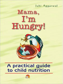 Mama I'm Hungry! - A Practical Guide To Child Nutrition