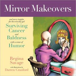 Mirror Makeovers & Savvy Insights for the Everyday Gal Surviving Cancer & Baldness with a Sense of Humor