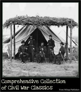 Civil War: a comprehensive collection of classics of military history(Collection includes With Lee in Virginia, Memoirs of General Sherman, Abraham Lincoln biography, memoirs of Confederate and Union soldiers, Lincoln's Last Hours, Lee's Last Campaign...)