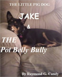 The Little Pig Dog Jake & the Pot Belly Bully