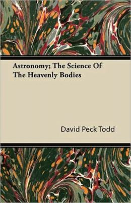 Astronomy: The Science of the Heavenly Bodies (Platinum Classics Series)
