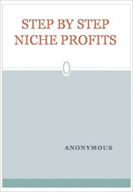 STEP BY STEP NICHE PROFITS