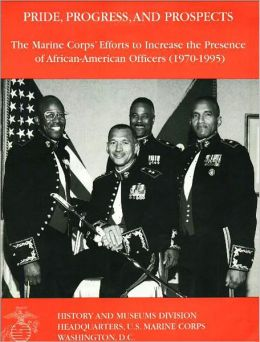 Pride, Progress, and Prospects: The Marine Corps' Efforts to Increase the Presence of African-American Officers