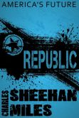 Book Cover Image. Title: Republic:  A Novel of America's Future, Author: Charles Sheehan-Miles