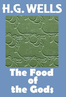 H.G. Wells, THE FOOD OF THE GODS AND HOW IT CAME TO EARTH, HG Wells Collection (H.G. Wells Original Editions)