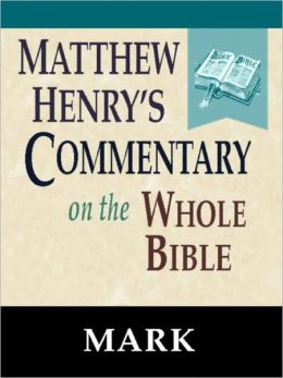 Matthew Henry's Commentary on the Whole Bible-Book of Mark