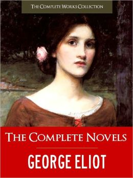 THE COMPLETE NOVELS OF GEORGE ELIOT (Special Nook Edition) FULL COLOR ILLUSTRATED VERSION: All the Unabridged Novels of George Eliot incl. Middlemarch The Mill on the Floss Silas Marner Adam Bede Romola Felix Holt! NOOKbook (The Complete Works Collection)