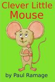 Book Cover Image. Title: Clever Little Mouse (A Children's Picture eBook), Author: Paul Ramage