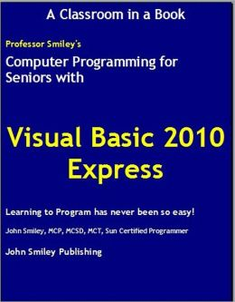 Computer Programming for Seniors with Visual Basic 2010 Express