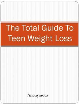 The Total Guide To Teen Weight Loss