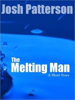 The Melting Man: A Short Story