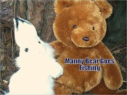 MANNY BEAR GOES FISHING--(3 Forever Friends)