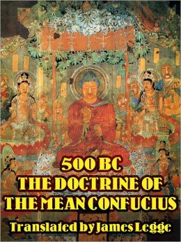 500 BC THE DOCTRINE OF THE MEAN CONFUCIUS