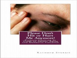 Please Don't Hit or Hurt Me Anymore!: Finding Courage In Times of Verbal Abuse and Violence
