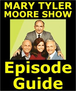 THE MARY TYLER MOORE SHOW EPISODE GUIDE: Details All 168 Episodes and 3 TV Specials with Plot Summaries. Searchable. Companion to DVDs Blu Ray and Box Set