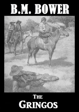 BM Bower THE GRINGOS (B M Bower Westerns # 16 ) Western Novels Comparable to Louis L'amour