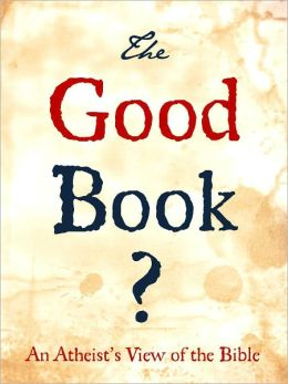 THE GOOD BOOK ? A HUMANIST ATHEIST'S VIEW OF THE BIBLE (Special Nook Edition) A Critical Atheist Examination of