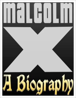 Malcolm X Biography: The Life and Death of Malcolm X