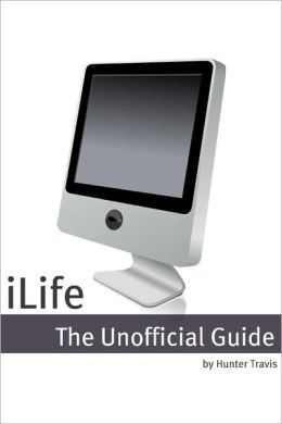 iLife 2011: The Unofficial Guide