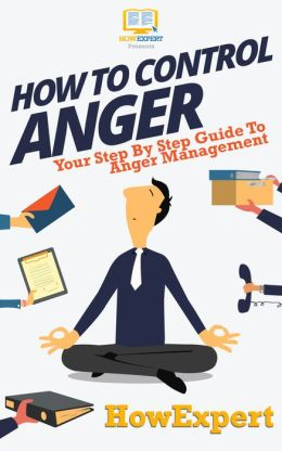 How To Control Anger - Your Step-By-Step Guide To Anger Management