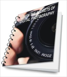 LEARN THE SECRETS OF DIGITAL PHOTOGRAPHY