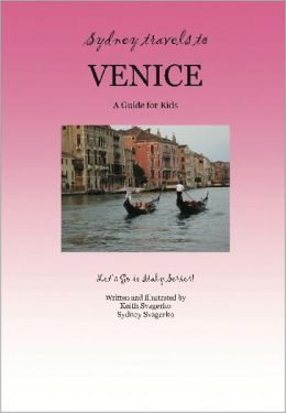 Sydney Travels to Venice: A Guide for Kids – Let's Go to Italy Series!