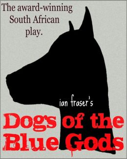 Dogs of the Blue Gods (A Play)