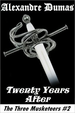 The Three Musketeers, TWENTY YEARS AFTER, Alexandre Dumas (The Three Musketeers # 2)
