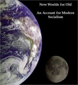 New Worlds for Old An Account for Modern Socialism