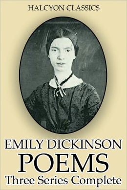 Poems by Emily Dickinson: Series One, Two, and Three in One Volume