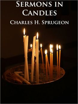 Sermons in Candles - Unabridged (Formatted & Optimized for Nook)