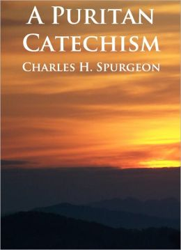 A Puritan Catechism - Unabridged (Formatted & Optimized for Nook)