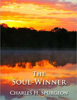 The Soul-Winner - OR, How to Lead Sinners to the Saviour