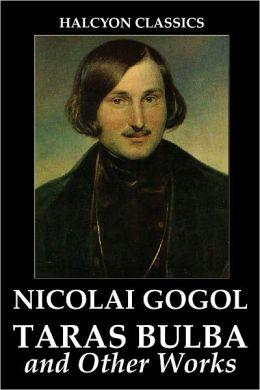 Taras Bulba and Other Works by Nicolai Gogol
