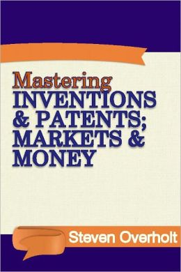 Mastering Inventions & Patents; Markets & Money