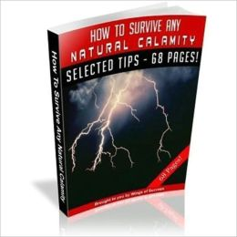 How to Survive Any Natural Calamity - What to Do and How to Survive