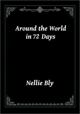 Around the World in 72 Days by Nellie Bly