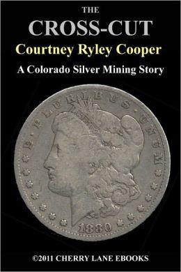The Cross-Cut - A Colorado Silver Mining Story