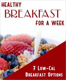 Healthy Breakfast For a Week- 7 Low Calorie Breakfast Options