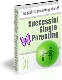 Successful Single Parenting: The Path To Parenting Alone