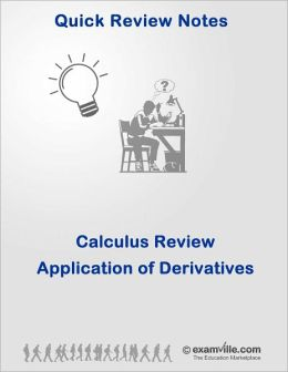 Calculus Quick Review: Application of Derivatives