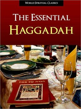 HAGGADAH: THE ESSENTIAL HAGGADAH (New 2012 Edition) Complete Authorized Union Haggadah of Pesach for Passover Seder NOOKbook Haggadah Nook Jewish Classic Texts by CONFERENCE OF AMERICAN RABBIS (Passover Seder Haggadah (Not New Maxwell House Haggadah)