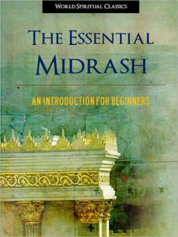 The Essential Midrash (Special Nook Enabled Edition) An Introduction for Beginners NOOKbook Midrash Midrashim Nook Jewish Scriptures (The Midrash The Midrashim)
